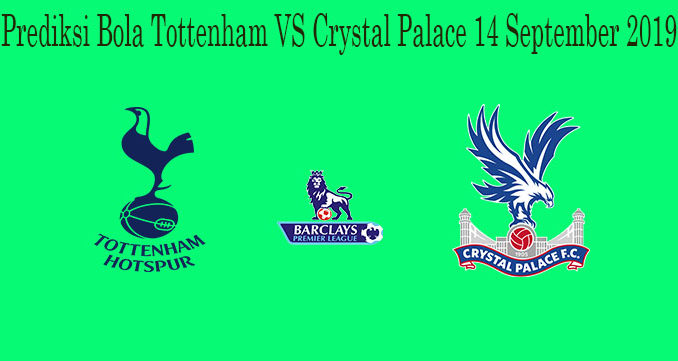 Prediksi Bola Tottenham VS Crystal Palace 14 September 2019